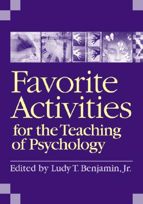 Favorite Activities for the Teaching of Psychology by Ludy T. Benjamin Jr.