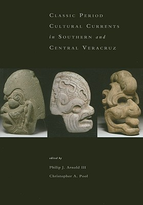 Classic Period Cultural Currents in Southern and Central Vera... by Christopher A. Pool