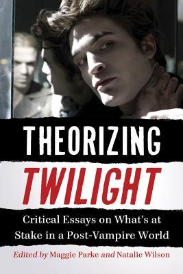Theorizing Twilight by Maggie Parke
