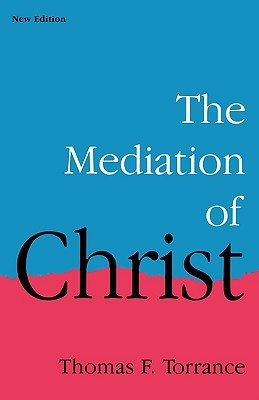 The Mediation of Christ by Thomas F. Torrance
