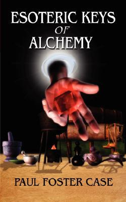 Esoteric Keys of Alchemy by Paul Foster Case
