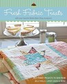 Fresh Fabric Treats: 16 Yummy Projects to Sew from Jelly Rolls, Layer Cakes & More--With Your Favorite Moda Bake Shop Designers