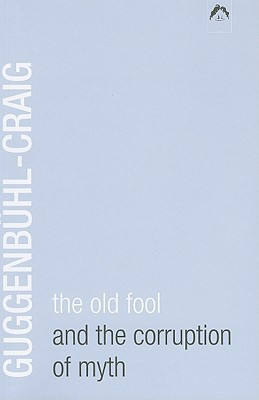 Old Fool and the Corruption of Myth by Adolf Guggenbühl-Craig
