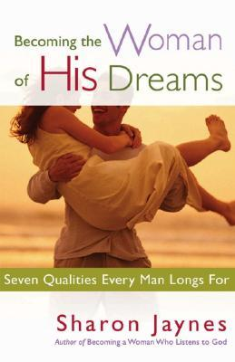 Becoming the Woman of His Dreams by Sharon Jaynes