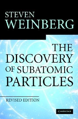 The Discovery of Subatomic Particles by Steven Weinberg