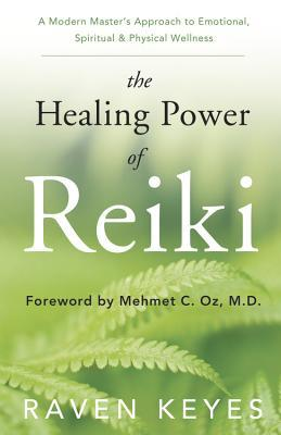 The Healing Power of Reiki: A Modern Master's Approach to Emotional, Spiritual &amp; Physical Wellness