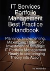 It Services Portfolio Management Best Practice Handbook: Planning, Implementing, Maximizing Return on Investment of Strategic It Portfolio Management