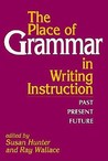 The Place of Grammar in Writing Instruction: Past, Present, Future