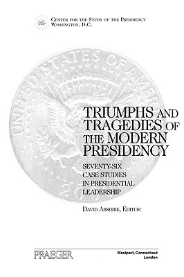 Triumphs and Tragedies of the Modern Presidency by David M. Abshire