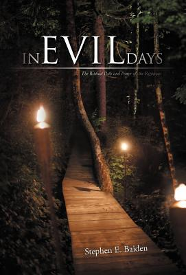 In Evil Days: The Biblical Path and Power of the Righteous  by  Stephen E. Baiden