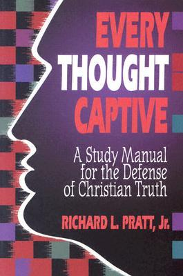 Every Thought Captive by Richard L. Pratt Jr.