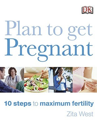 Download Plan to Get Pregnant: 10 Steps to Maximum Fertility by Zita West PDF