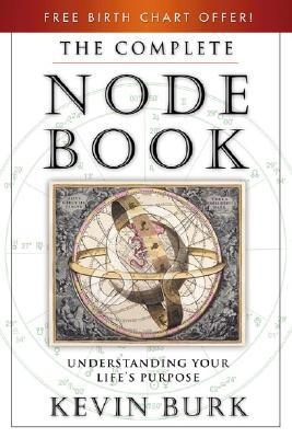 Get The Complete Node Book: Understanding Your Life's Purpose by Kevin Burk FB2