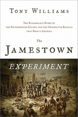 The Jamestown Experiment: The Remarkable Story of the Enterprising Colony and the Unexpected Results That Shaped America