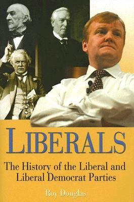 Liberals: A History of the Liberal and Liberal Democrat Parties