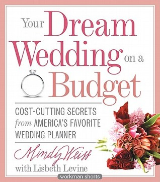 Your Dream Wedding on a Budget: 47 Cost-Cutting Secrets from America S Favorite Wedding Planner