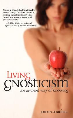 Living Gnosticism: An Ancient Way of Knowing
