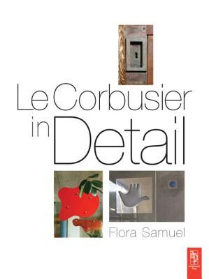Le Corbusier In Detail by Flora Samuel