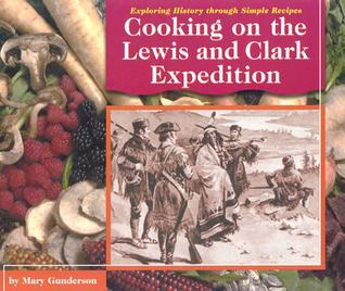 Cooking on the Lewis and Clark Expedition by Mary Gunderson
