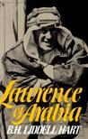 Lawrence of Arabia by B.H. Liddell Hart