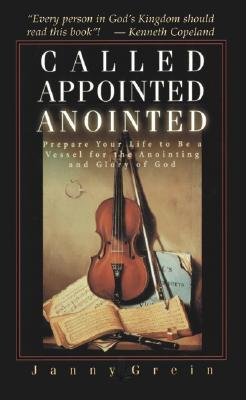 Called, Appointed, Anointed: Prepare Your Life to Be a Vessel for the Annointing and Glory of God
