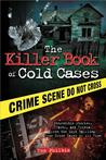 The Killer Book of Cold Cases: Incredible Stories, Facts, and Trivia from the Most Baffling True Crime Cases of All Time
