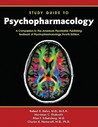 Study Guide to Psychopharmacology: A Companion to the American Psychiatric Publishing Textbook of Psychopharmacology