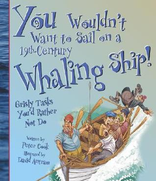 You Wouldn't Want to Sail on a 19th-Century Whaling Ship!: Grisly Tasks You'd Rather Not Do