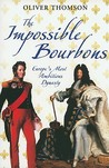The Impossible Bourbons: Europe's Most Ambitious Dynasty