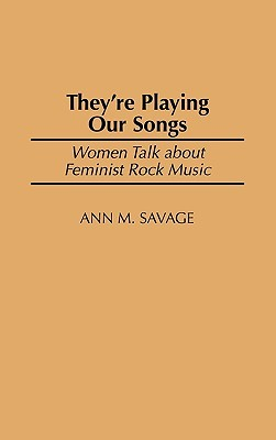 They're Playing Our Songs: Women Talk about Feminist Rock Music