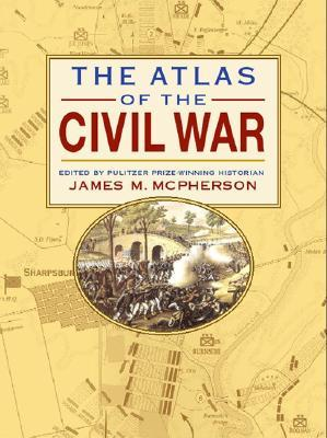 The Atlas of the Civil War by James M. McPherson