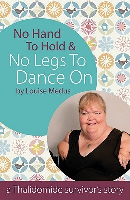 No Hand to Hold & No Legs to Dance on: A Thalidomide Survivor's Story