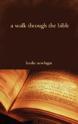 A Walk Through the Bible by Lesslie Newbigin