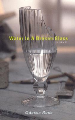 Water in a Broken Glass Odessa Rose