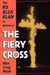 The Fiery Cross: The Ku Klux Klan in America