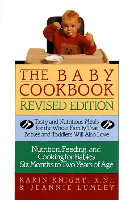 The Baby Cookbook, Revised Edition: Tasty And Nutritious Meals For The Whole Family That Babies And Toddlers Will Also Love