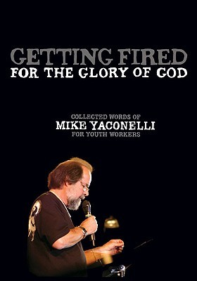 Getting Fired for the Glory of God by Michael Yaconelli