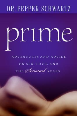 Prime: Adventures and Advice on Sex, Love, and the Sensual Years