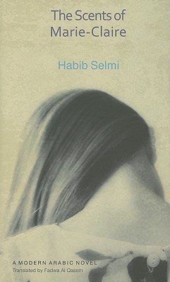 The Scents of Marie-Claire: A Modern Arabic Novel