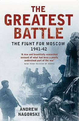 The Greatest Battle: The Battle For Moscow 1941 - 42