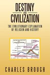 Destiny and Civilization: The Evolutionary Explanation of Religion and History