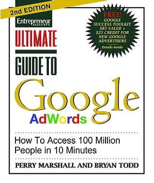 Ultimate Guide To Google Ad Words, 2nd Edition: How To Access 100 Million People In 10 Minutes