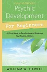 Psychic Development for Beginners: An Easy Guide to Releasing & Developing Your Psychic Abilities