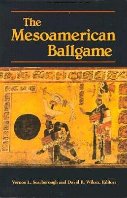 The Mesoamerican Ballgame by Vernon L. Scarborough