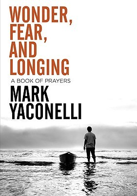 Wonder, Fear, and Longing: A Book of Prayer
