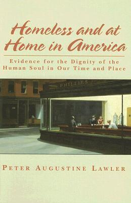 Homeless and at Home in America: Evidence for the Dignity of the Human Soul in Our Time and Place