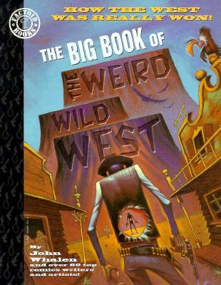 The Big Book of the Weird Wild West by John Whalen