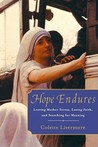 Hope Endures: My Story of Losing Faith, Leaving Mother Teresa, and Finding My Purpose