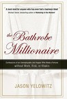 The Bathrobe Millionaire: Confessions of an Unemployable Job-Hopper Who Made a Fortune Without Work, Risk, or Khakis