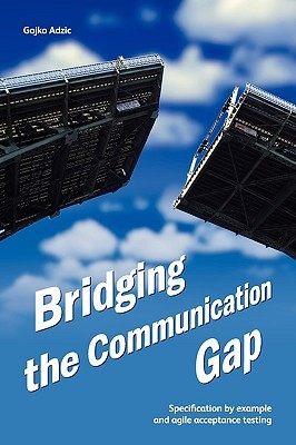 Bridging the Communication Gap by Gojko Adzic